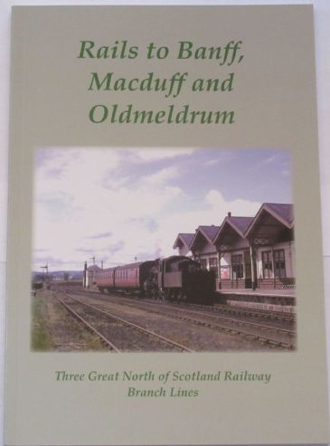 Rails to Bannf, Macduff and Oldmeldrum, by Duncan McLeish